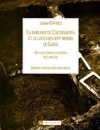 La basilique de Carthagenna et le locus des Sept moines de Gafsa : nouveaux édifices chrétiens de Carthage