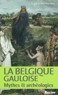 La Belgique gauloise : mythes et archéologies
