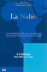 La Nubie et les origines africaines des peuples, des langues et des religions du monde. Volume 2