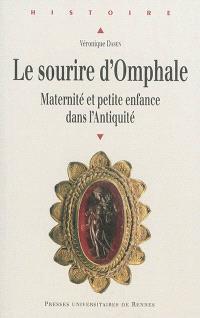 Le sourire d'Omphale : maternité et petite enfance dans l'Antiquité
