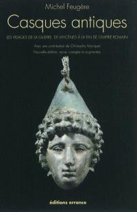Les casques antiques : les visages de la guerre de Mycènes à la fin de l'Empire romain
