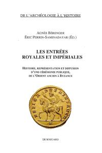 Les entrées royales et impériales : histoire, représentation et diffusion d'une cérémonie publique, de l'Orient ancien à Byzance