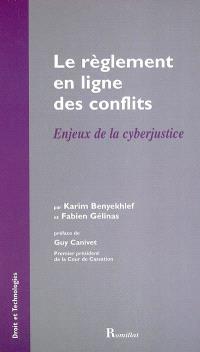 Le règlement en ligne des conflits : enjeux de la cyberjustice