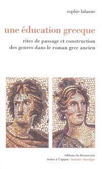 Une éducation grecque : rites de passage et construction des genres dans le roman grec ancien