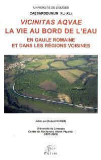 Vicinitas aqvae, la vie au bord de l'eau en Gaule romaine et dans les régions voisines