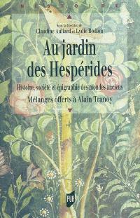 Au jardin des Hespérides : histoire, société et épigraphie des mondes anciens : mélanges offerts à Alain Tranoy