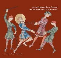 Aux origines d'une ville, Saint-Quentin : entre traditions écrites et réalités archéologiques