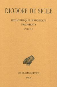 Bibliothèque historique : fragments. Volume 1, Livres VI-X