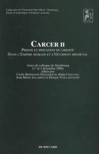 Carcer II, prison et privation de liberté dans l'empire romain et l'Occident médiéval : actes du colloque de Strasbourg (décembre 2000)