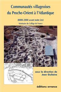 Communautés villageoises du VIIIe au IIIe millénaire, du Proche-Orient à l'Atlantique : séminaires du collège de France