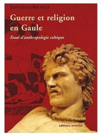 Guerre et religion en Gaule : essai d'anthropologie celtique
