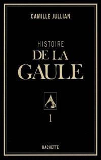 Histoire de la Gaule. Volume 1