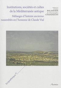 Institutions, sociétés et cultes de la Méditerranée antique : mélanges d'histoire ancienne rassemblés en l'honneur de Claude Vial