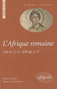 L'Afrique romaine : 146 av. J.-C.-439 apr. J.-C.
