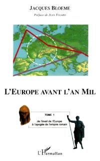 L'Europe avant l'an mil. Volume 1, De l'éveil de l'Europe à l'apogée de l'Empire romain
