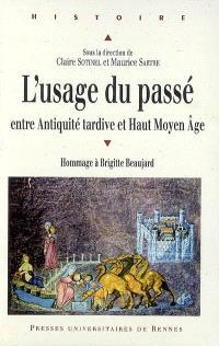 L'usage du passé : entre Antiquité tardive et Haut Moyen Age : hommage à Brigitte Beaujard