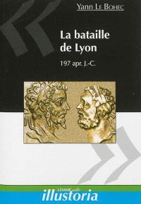 La bataille de Lyon : 19 février 197 apr. J.-C.