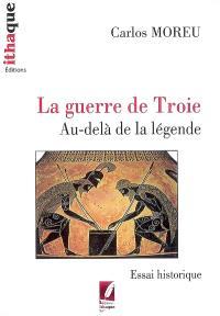 La guerre de Troie au-delà de la légende : essai historique