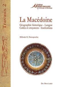 La Macédoine : géographie historique, langue, cultes et croyances, institutions