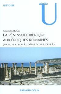 La péninsule ibérique aux époques romaines : fin du IIIe siècle av. n.é.-début du VIe siècle de n.é.