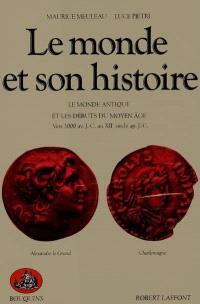 Le monde et son histoire. Volume 1, Le monde antique et les débuts du Moyen Âge : vers 3000 av. J.-C.-XIIe siècle ap. J.-C.