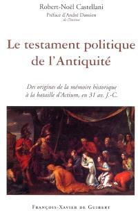 Le testament politique de l'Antiquité : des origines de la mémoire historique à la bataille d'Actium, en 31 av. J.-C.