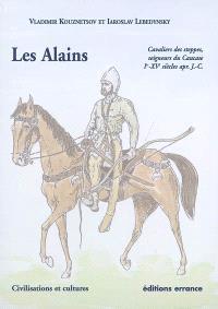 Les Alains : cavaliers des steppes, seigneurs du Caucase, Ier-XVe siècles apr. J.-C.