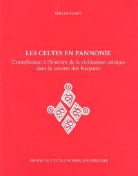 Les Celtes en Pannonie : contribution à l'histoire de la civilisation celtique dans la cuvette des Karpates