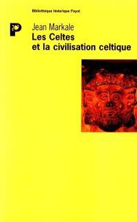 Les Celtes et la civilisation celtique : mythe et histoire