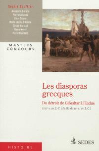 Les diasporas grecques : du détroit de Gibraltar à l'Indus, VIIIe s. av. J.-C. à la fin du IIIe s. av. J.-C.