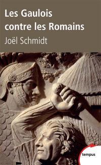 Les Gaulois contre les Romains : la guerre de mille ans