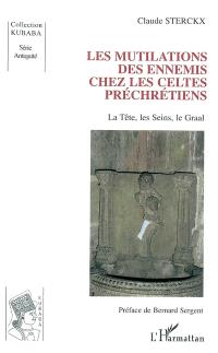 Les mutilations des ennemis chez les Celtes préchrétiens : la tête, les seins, le graal