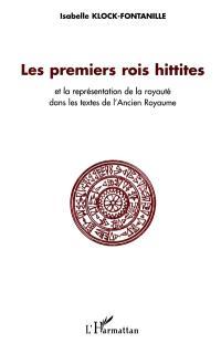 Les premiers rois Hittites : et la représentation de la royauté dans les textes de l'ancien royaume