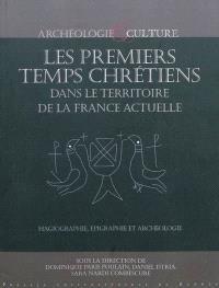 Les premiers temps chrétiens dans le territoire de la France actuelle : hagiographie, épigraphie et archéologie : nouvelles approches et perspectives de recherche