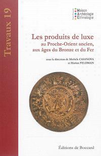 Les produits de luxe au Proche-Orient ancien, aux âges du bronze et du fer