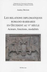 Les relations diplomatiques romano-barbares en Occident au Ve siècle : acteurs, fonctions, modalités