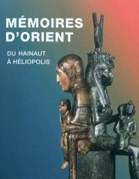 Mémoires d'Orient : du Hainaut à Héliopolis