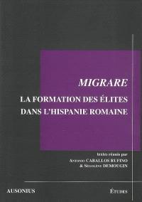 Migrare : la formation des élites dans l'Hispanie romaine