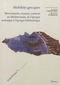 Mobilités grecques : mouvements, réseaux, contacts en Méditerranée de l'époque archaïque à l'époque hellénistique