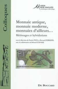 Monnaie antique, monnaie moderne, monnaies d'ailleurs... : métissages et hybridations