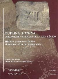 Oudhna (Uthina), colonie de vétérans de la XIIIe légion : histoire, urbanisme, fouille et mise en valeur des monuments