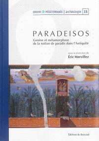 Paradeisos : genèse et métamorphose de la notion de paradis dans l'Antiquité : actes du colloque international