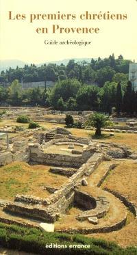 Premiers chrétiens en Provence : guide archéologique