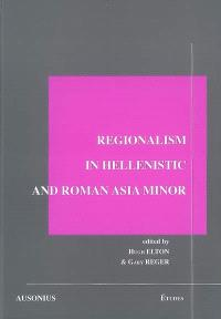 Regionalism in Hellenistic and Roman Asia Minor : acts of the Conference Hartford, Connecticut (USA), August 22-24 1997