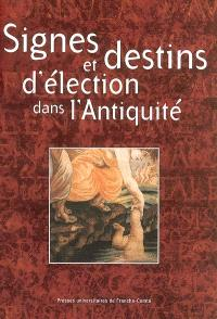 Signes et destins d'élection dans l'Antiquité : colloque international de Besançon, 16-17 novembre 2000