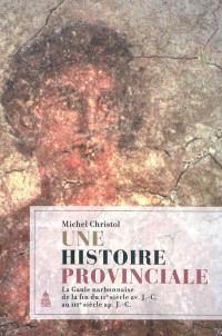 Une histoire provinciale : la Gaule Narbonnaise de la fin du IIe siècle av. J.-C. au IIIe siècle apr. J.-C. : scripta varia