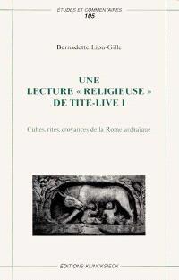 Une lecture religieuse de Tite Live I : cultes, rites, croyances de la Rome archaïque