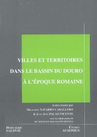 Villes et territoires dans le bassin du Douro à l'époque romaine : actes de la table ronde internationale, Bordeaux, septembre 2004