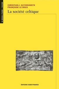 La Société celtique : dans l'idéologie trifonctionnelle et la tradition religieuse indo-européenne