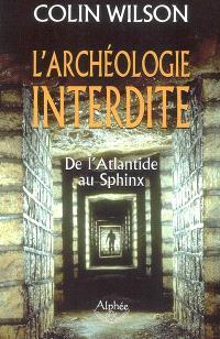 L'archéologie interdite : de l'Atlantide au Sphinx